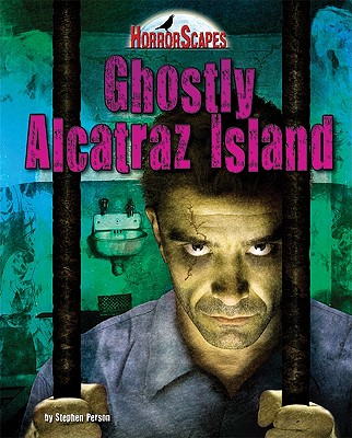 Ghostly Alcatraz Island By Person, Stephen/ Taylor, Troy (CON)